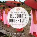 In Search of Buddha's Daughters Lib/E: A Modern Journey Down Ancient Roads Cover Image