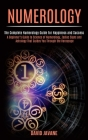 Numerology: A Beginner's Guide to Science of Numerology, Zodiac Signs and Astrology That Guides You Through the Horoscope (The Com Cover Image