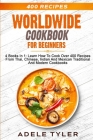 Worldwide Cookbook for Beginners: 4 Books In 1: Learn How To Cook Over 400 Recipes From Thai, Chinese, Indian And Mexican Traditional And Modern Dishe Cover Image