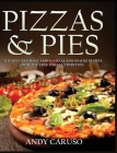 Pizzas and Pies: The Best and Most Famous Pizza and Snacks Recipes from the True Italian Tradition Cover Image
