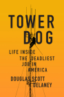Tower Dog: Life Inside the Deadliest Job in America Cover Image