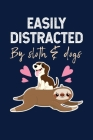 Easily Distracted By Sloth & Dogs: Notebook For Baby Sloth Lovers Puppy Dog Fans Cover Image