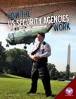 How the Us Security Agencies Work (How the Us Government Works) Cover Image