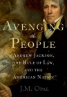 Avenging the People: Andrew Jackson, the Rule of Law, and the American Nation Cover Image