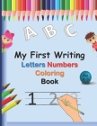 My First Writing Letters Numbers Coloring Book: A fun Handwriting Tracing Workbook to Practice Writing for Toddlers, Preschool, Pre K, Kindergarten, 1 Cover Image