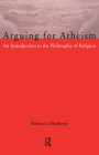Arguing for Atheism: An Introduction to the Philosophy of Religion Cover Image