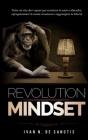Mindset Revolution: Corso di riprogrammazione mentale. Tutto ciò che devi sapere per sostituire le cattive abitudini, riprogrammare la men Cover Image