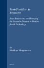 From Frankfurt to Jerusalem: Isaac Breuer and the History of the Secession Dispute in Modern Jewish Orthodoxy (Studies in Jewish History and Culture #6) Cover Image