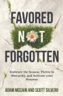 Favored Not Forgotten: Embrace the Season, Thrive in Obscurity, Activate Your Purpose Cover Image