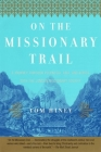 On the Missionary Trail: A Journey Through Polynesia, Asia, and Africa with the London Missionary Society Cover Image
