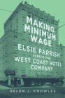 Making Minimum Wage, 4: Elsie Parrish Versus the West Coast Hotel Company (Studies in American Constitutional Heritage #4) Cover Image