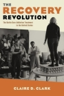 The Recovery Revolution: The Battle Over Addiction Treatment in the United States Cover Image