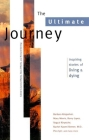 The Ultimate Journey: Inspiring Stories of Living and Dying (Travelers' Tales Guides) Cover Image