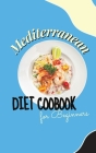 Mediterranean Diet Cookbook For Beginners: Healthy and Wholesome Recipes to Lose Weight Enjoying Your Favorite Foods Cover Image