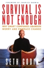Survival Is Not Enough: Why Smart Companies Abandon Worry and Embrace Change Cover Image