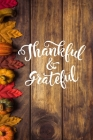 Thankful & Grateful: Happy Thanksgiving Notebook: 100 Days Daily Writing Today I am grateful for... (Practice Gratitude) Cover Image