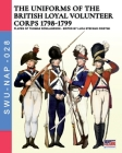 The uniforms ot the British Loyal Volunteer Corps 1798-1799 (Soldiers #28) Cover Image