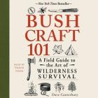 Bushcraft 101: A Field Guide to the Art of Wilderness Survival Cover Image