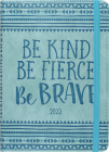2022 Be Kind, Be Fierce, Be Brave Artisan Weekly Planner (16-Month Engagement Calendar) Cover Image