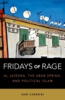 Fridays of Rage: Al Jazeera, the Arab Spring, and Political Islam Cover Image
