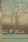 The American Dreams of John B. Prentis, Slave Trader (Race in the Atlantic World #10) Cover Image