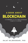 A Book About Blockchain: How Companies Can Adopt Public Blockchain to Leap into the Future Cover Image
