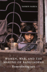 Women, War, and the Making of Bangladesh: Remembering 1971 Cover Image