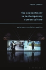 The Reenactment in Contemporary Screen Culture: Performance, Mediation, Repetition Cover Image