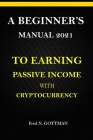 A Beginner's Manual 2021 to Earning Passive Income with Cryptocurrency Cover Image