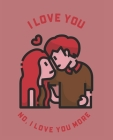 I Love You No, I Love You More: Ruled Composition Notebook Cover Image