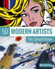 50 Modern Artists You Should Know (50 You Should Know) Cover Image