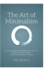 The Art of Minimalism: Four Strategies To Simplify Your Life Just As Much As You Want - Find Joy In What You Have Cover Image