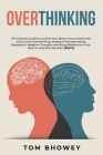 Overthinking: The Ultimate Guide to Control Your Brain; How to Overcome and Control Overthinking, Excessive Procrastinating, Depress Cover Image