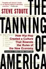 The Tanning of America: How Hip-Hop Created a Culture That Rewrote the Rules of the New Economy Cover Image