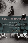 Dreaming in French: The Paris Years of Jacqueline Bouvier Kennedy, Susan Sontag, and Angela Davis Cover Image