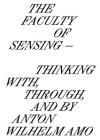 The Faculty of Sensing: Thinking With, Through, and by Anton Wilhelm Amo Cover Image