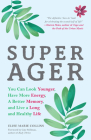 Super Ager: You Can Look Younger, Have More Energy, a Better Memory, and Live a Long and Healthy Life (Aging Healthy, Staying Youn Cover Image