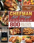 CHEFMAN AIR FRYER Cookbook: Informative Guide with 800 Simple and Healthy Recipes to Keep Fit and Maintain Energy Cover Image