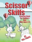 Scissor Skills Coloring Book for Toddlers and Kids Ages 2-4 35 full pages: Cutting - Scissor Practice Workbook For Preschool Cover Image