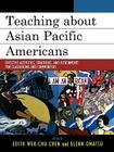 Teaching about Asian Pacific Americans: Effective Activities, Strategies, and Assignments for Classrooms and Communities Cover Image