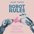 Robot Rules Lib/E: Regulating Artificial Intelligence Cover Image