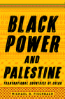 Black Power and Palestine: Transnational Countries of Color (Stanford Studies in Comparative Race and Ethnicity) Cover Image