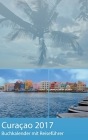 Curacao 2017 - Buchkalender Terminplaner mit 40-seitigem Reiseführer - Planen, Entdecken und Träumen Cover Image