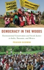 Democracy in the Woods: Environmental Conservation and Social Justice in India, Tanzania, and Mexico (Studies Comparative Energy and Environ) Cover Image