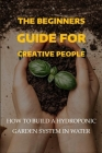 The Beginners Guide For Creative People: How To Build A Hydroponic Garden System In Water: Hydroponics Essay Conclusion Cover Image