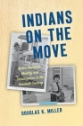 Indians on the Move: Native American Mobility and Urbanization in the Twentieth Century (Critical Indigeneities) Cover Image