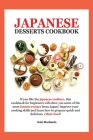 Japanese Dessert Cookbook: If You Like the Japanese Coulture, This Cookbook for Beginners Will Show You Some of the Most Famous Recipes from Japa Cover Image