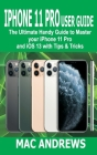 iPhone 11 Pro User Guide: The Ultimate Handy Guide to Master Your iPhone 11 Pro and iOS 13 With Tips and Tricks Cover Image