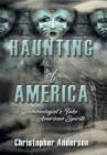 Haunting of America: A Demonologist's Take on American Spirits Cover Image
