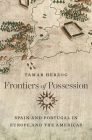 Frontiers of Possession: Spain and Portugal in Europe and the Americas Cover Image